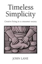 Timeless Simplicity ebook by John Lane