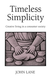 Timeless Simplicity - Creative Living in a Consumer Society ebook by John Lane