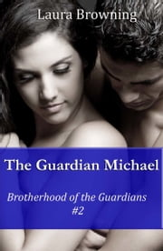 The Guardian Michael (Brotherhood of the Guardians #2) ebook by Laura Browning
