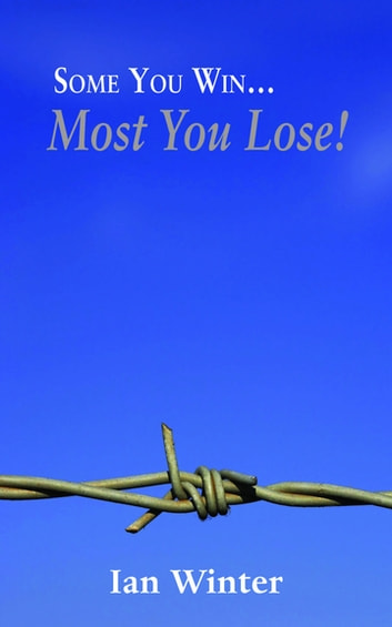 Some You Win… Most You Lose! ebook by Ian Winter