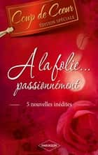 A la folie, passionnément eBook by Linda Winstead Jones, Cara Summers, Melissa McClone,...