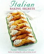 Italian Baking Secrets ebook by Father Joseph Orsini