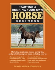 Starting & Running Your Own Horse Business - Marketing strategies, money-saving tips, and profitable program ideas ebook by Mary Ashby McDonald
