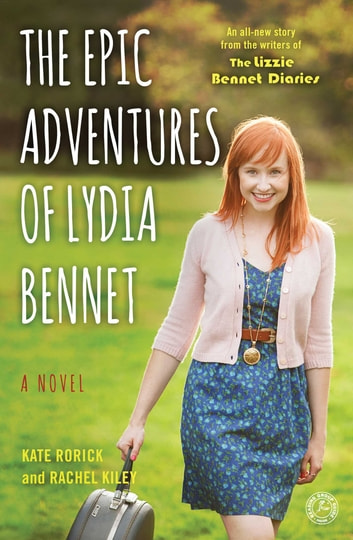 The Epic Adventures of Lydia Bennet - A Novel ebook by Kate Rorick,Rachel Kiley