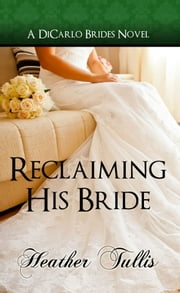Reclaiming His Bride (A DiCarlo Brides Novel, Book 3) - bk 3 ebook by Heather Tullis