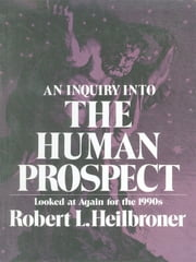 An Inquiry into the Human Prospect: Looked at Again for the 1990s ebook by Robert L. Heilbroner