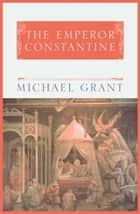 The Emperor Constantine ebook by Michael Grant