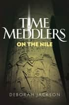Time Meddlers on the Nile ebook by Deborah Jackson