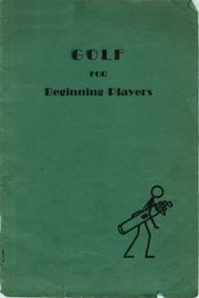 Golf for Beginning Players ebook by Jennette A. Stein,Emma F. Waterman