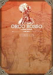 Orco Rosso: A Dark Novel ebook by Alessandro H. Den