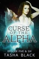 Curse of the Alpha: Episodes 5 & 6 ebook by Tasha Black