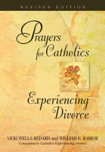 Prayers for Catholics Experiencing Divorce - Revised Edition ebook by William E. Rabior, ACSW,Vicki Wells Bedard