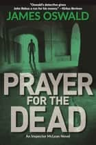 Prayer for the Dead ebook by James Oswald