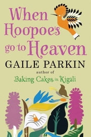 When Hoopoes Go To Heaven ebook by Gaile Parkin