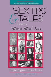 Sex Tips and Tales from Women Who Dare - Exploring the Exotic Erotic ebook by Jo-Ann Baker