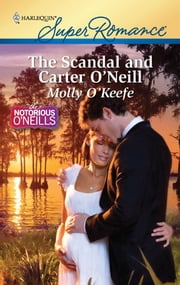 The Scandal and Carter O'Neill ebook by Molly O'Keefe