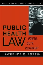 Public Health Law - Power, Duty, Restraint ebook by Lawrence O. Gostin