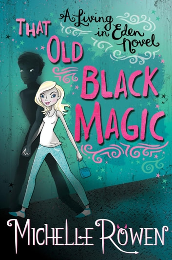 That Old Black Magic - A Living in Eden Novel, #3 ebook by Michelle Rowen