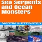 Sea Serpents and Ocean Monsters audiobook by Martin K. Ettington