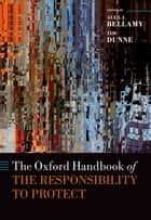 The Oxford Handbook of the Responsibility to Protect ebook by Alex Bellamy,Tim Dunne