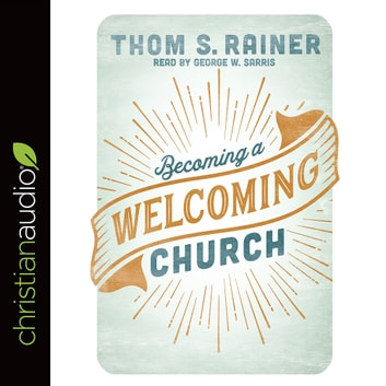 Becoming A Welcoming Church Audiobook By Thom S Rainer