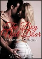 The Boy Next Door - The Complete Collection - The Boy Next Door ebook by Katy Baker