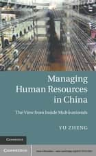 Managing Human Resources in China ebook by Dr Yu Zheng