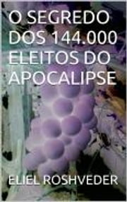O SEGREDO DOS 144.000 ELEITOS DO APOCALIPSE ebook by Eliel Roveder