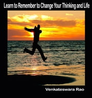 Learn to Remember to Change Your Thinking and Life ebook by Venkateswara Rao