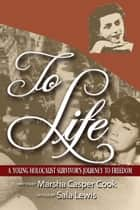 To Life: A Young Holocaust Survivor's Journey to Freedom ebook by