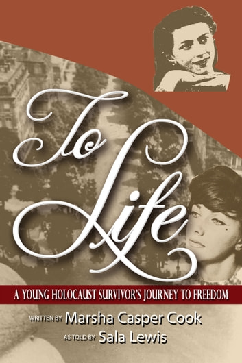 To Life: A Young Holocaust Survivor's Journey to Freedom ebook by Marsha Cook
