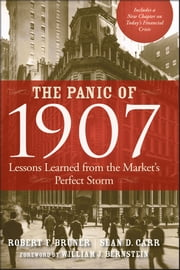 The Panic of 1907 - Lessons Learned from the Market's Perfect Storm ebook by Robert F. Bruner,Sean D. Carr