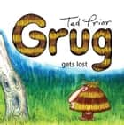 Grug Gets Lost ebook by Ted Prior
