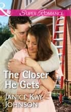 The Closer He Gets (Mills & Boon Superromance) (Brothers, Strangers, Book 1) ebook by Janice Kay Johnson
