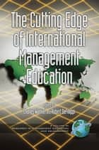 The Cutting Edge of International Management Education ebook by Charles Wankel, Ph.D., Robert DeFillippi