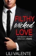 Filthy Wicked Love ebook by Lili Valente