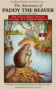 The Adventures of Paddy the Beaver: With 10 Lost Chapters Restored ebook by Thornton W. Burgess,Gregory J. Lovern