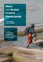 Media and Global Climate Knowledge - Journalism and the IPCC ebook by Risto Kunelius, Elisabeth Eide, Matthew Tegelberg,...