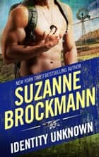 Identity: Unknown ebook by Suzanne Brockmann