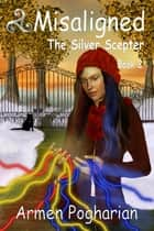 Misaligned: The Silver Scepter ebook by Armen Pogharian