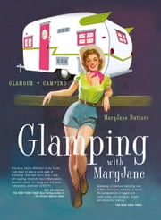 Glamping with Mary Jane - Glamour + Camping ebook by MaryJane Butters