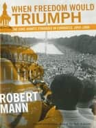 When Freedom Would Triumph ebook by Robert Mann