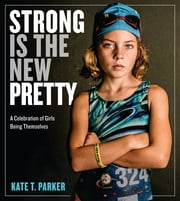 Strong Is the New Pretty - A Celebration of Girls Being Themselves ebook by Kobo.Web.Store.Products.Fields.ContributorFieldViewModel