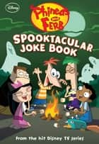 Phineas and Ferb: Spooktacular Joke Book ebook by Scott Peterson, Disney Books