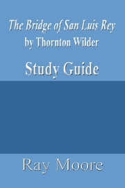The Bridge of San Luis Rey by Thornton Wilder: A Study Guide ebook by Ray Moore