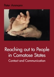 Reaching out to People in Comatose States - Contact and Communication ebook by Peter Ammann