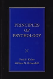 Principles of Psychology - A Systematic Text in the Science of Behavior ebook by Fred S. Keller,William N. Schoenfeld