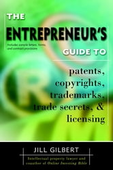 Entrepreneur's Guide To Patents, Copyrights, Trademarks, Trade Secrets ebook by Gilbert Guide