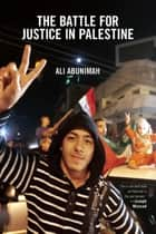 The Battle for Justice in Palestine - The Case for a Single Democratic State in Palestine ebook by Ali Abunimah