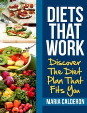 Diets That Work - Discover The Diet Plan That Fits You ebook by Maria Calderon
